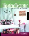 The Impatient Decorator: 201 Shortcuts to a Beautiful Home