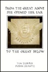 From the Great Above She Opened Her Ear to the Great Below by Tim Lilburn