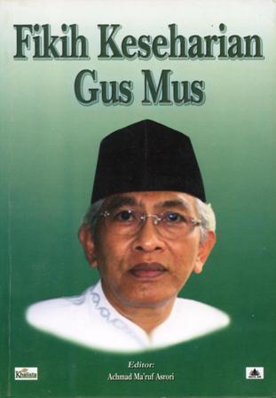 Fikih Keseharian Gus Mus by A. Mustofa Bisri