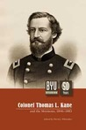 Colonel Thomas L. Kane and the Mormons, 1846-1883 (BYU Studies, #48:4)