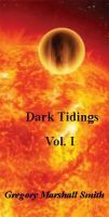 Dark Tidings, Vol. I by Gregory Marshall Smith