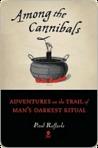 Among the Cannibals by Paul Raffaele