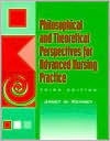 Philosophical and Theoretical Perspectives for Advanced Nursi... by Janet W. Kenney