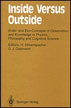 Inside Versus Outside: Endo-And Exo-Concepts of Observation and Knowledge in Physics, Philosophy and Cognitive Science (Springer Series in Synergetics)