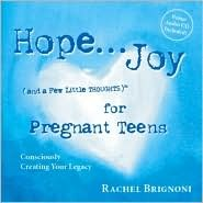 Hope... Joy (and a Few Little Thoughts) for Pregnant Teens: Consciously Creating Your Legacy
