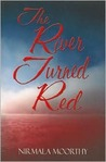 The River Turned Red by Nirmala Moorthy