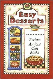 Easy Desserts: Recipes Anyone Can Make
