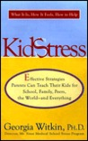 Kidstress: What It Is, How It Feels, How to Help