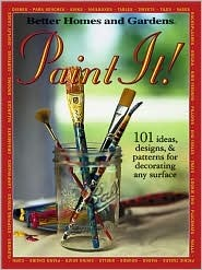 Paint It!: 101 Ideas, Designs, & Patterns for Decorating Any Surface