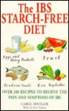 The IBS Starch Free Diet: Over 200 Recipes to Relieve the Pain and Symptoms of IBS