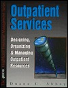 Outpatient Services: Designing, Organizing and Managing Outpatient Resources