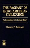 The Pageant of Ibero-American Civilization: An Introduction to Its Cultural History