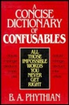A Concise Dictionary of Confusables: All Those Impossible Words You Never Get Right