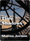Time Shadows [Shadow Chronicles Book 1] by Sharon Jordan