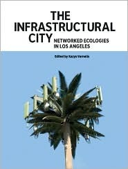 The Infrastructural City: Networked Ecologies in Los Angeles