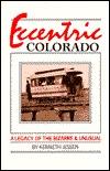 Eccentric Colorado: A Legacy of the Bizarre and Unusual