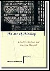 The Art of Thinking: A Guide to Critical and Creative Thinking