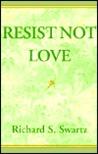 Resist Not Love