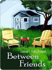 Between Friends by Sean Michael