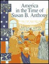 America in the Time of Susan B. Anthony: The Story of Our Nation from Coast to Coast