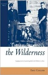 Three Against the Wilderness: A Gripping Memoir of a Pioneering Family in the Chilcotin