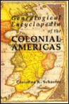 Genealogical Encyclopedia of the Colonial Americas. a Complet... by Christina K. Schaefer