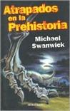 Atrapados en la Prehistoria by Michael Swanwick