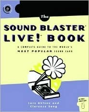The Sound Blaster Live! Book: A Complete Guide to the Worlds Most Popular Soundcard