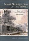 Naval Shipbuilders of the World by Robert Winklareth