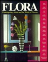 Flora: Contemporary Artists and the World of Flowers: An Exhibition