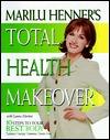Marilu Henner's Total Health Makeover by Marilu Henner