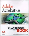 Adobe Acrobat 4.0 Classroom in a Book [With *]