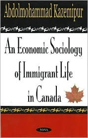 Economic Sociology of Immigrant Life in Canada