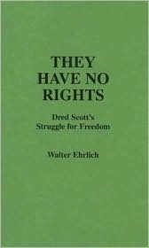 they-have-no-rights-dred-scott-s-struggle-for-freedom