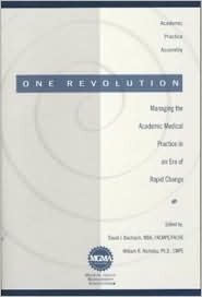 One Revolution: Managing the Academic Medical Practice in an Era of Rapid Change