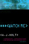 Watch Me by A.J. Holt