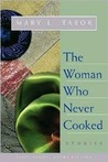 The Woman Who Never Cooked: Stories