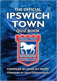 Official Ipswich Town Quiz Book, The: 1,250 Questions On Ipswich Town Football Club