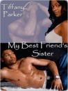 My Best Friend's Sister by Tiffany Parker