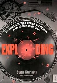 Exploding: The Highs, Hits, Hype, Heroes, and Hustlers of the Warner Music Group
