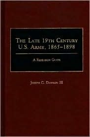 The Late 19th Century U.S. Army, 1865-1898: A Research Guide
