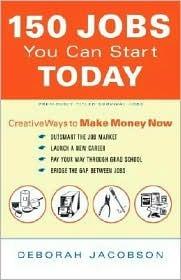 150 Jobs You Can Start Today: Creative Ways to Make Money Now EPUB FB2 978-0767916097 por Deborah Jacobson