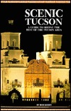 Scenic Tucson: A Guide to Seeing the Best of the Tucson Area