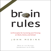 Brain Rules: 12 Principles for Surviving and Thriving at Work, Home, and School (Audiobook)