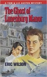 The Ghost of Lunenburg Manor by Eric  Wilson