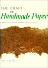 The Craft of Handmade Paper: A Practical Guide to Papermaking Techniques