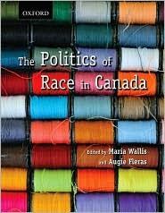 The Politics of Race in Canada: Readings in Historical Perspectives, Contemporary Realities, and Future Possibilities