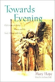 Towards Evening: Reflections on Aging, Illness, and the Soul's Union with God