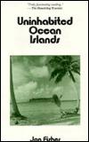 Uninhabited Ocean Islands by Jon Fisher