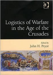 Logistics of Warfare in the Age of the Crusades: Proceedings of a Workshop Held at the Centre for Medieval Studies, University of Sydney, 30 September to 4 October 2002
